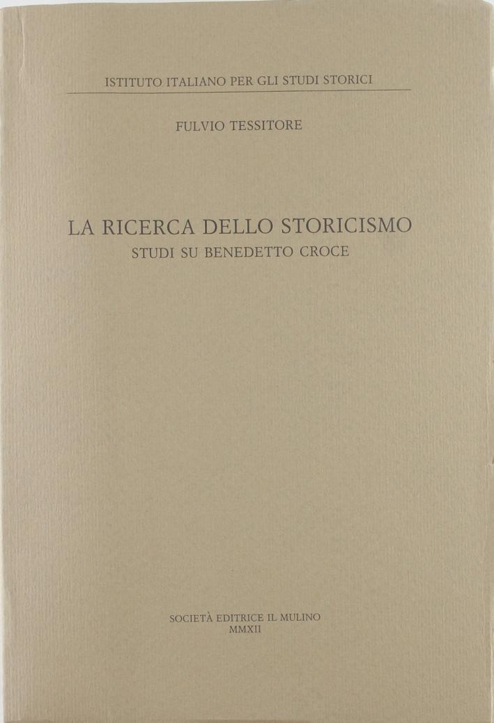 La ricerca dello storicismo. Studi su Benedetto Croce.