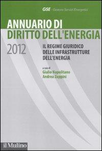 Annuario di diritto dell'energia 2012. Il regime giuridico delle infrastrutture dell'energia