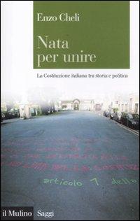 Nata per Unire. La Costituzione Italiana tra Storia e Politica.