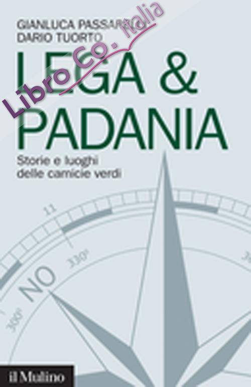 Lega & Padania. Storie e luoghi delle camicie verdi.