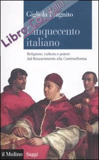 Cinquecento italiano. Religione, cultura e potere dal Rinascimento alla Controriforma