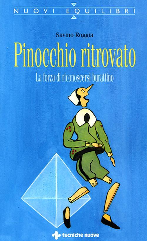 Pinocchio ritrovato. La forza di sapersi burattino