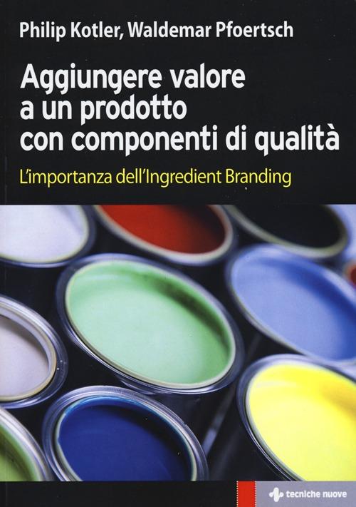 Aggiungere valore a un prodotto con componenti di qualità. L'importanza dell'ingredient branding