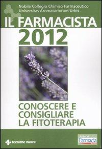 Il farmacista 2012. Conoscere e consigliare la fitoterapia