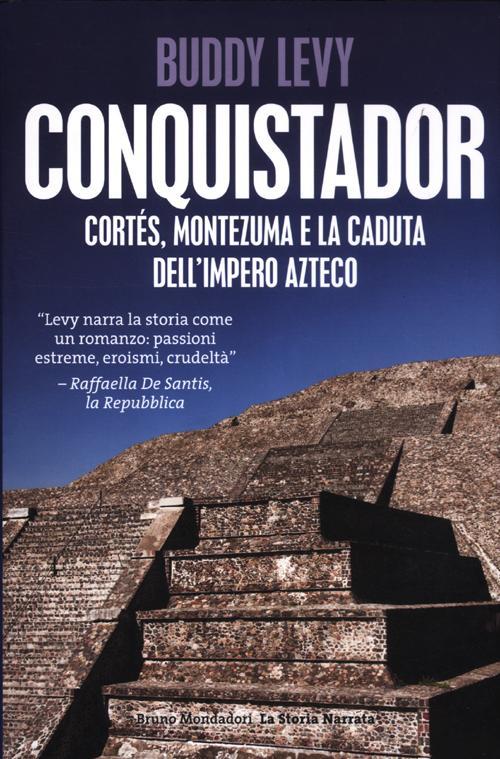 Conquistador. Cortés, Montezuma e la Caduta dell'Impero Azteco