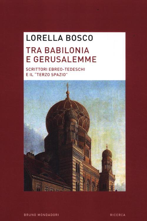 Tra Babilonia e Gerusalemme. Scrittori ebreo-tedeschi e il