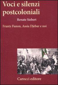 Voci e silenzi postcoloniali. Frantz Fanon, Assia Djebar e noi