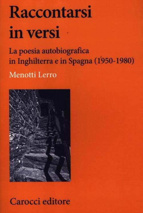 Raccontarsi in versi. La poesia autobiografica in Inghilterra e in Spagna (1950-1980).