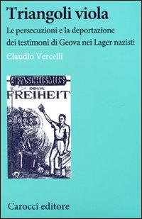Triangoli viola. Le persecuzioni e la deportazione dei testimoni di Geova nei lager nazisti.