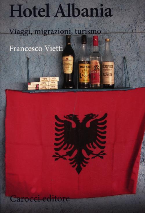 Hotel Albania. Viaggi, migrazioni, turismo