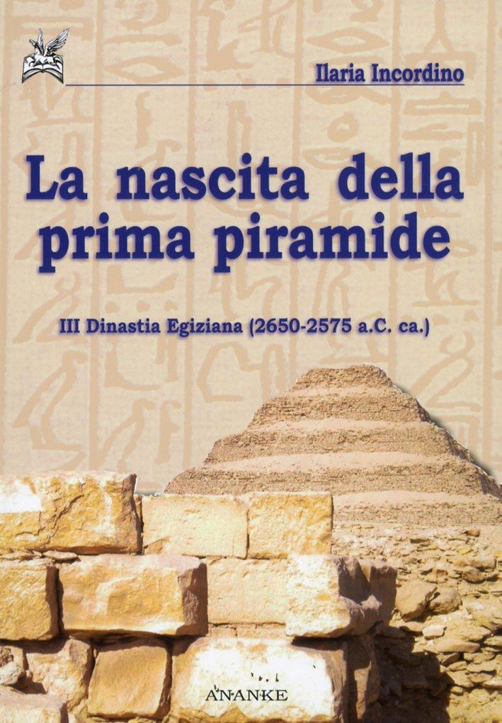 La nascita della prima piramide. III Dinastia Egizia (2650-2575 a.C. ca.).
