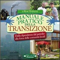 Manuale pratico della transizione. Dalla dipendenza dal petrolio alla forza delle comunità locali.