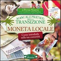 Moneta locale. Come introdurla nella tua comunità. Manuale pratico della transizione