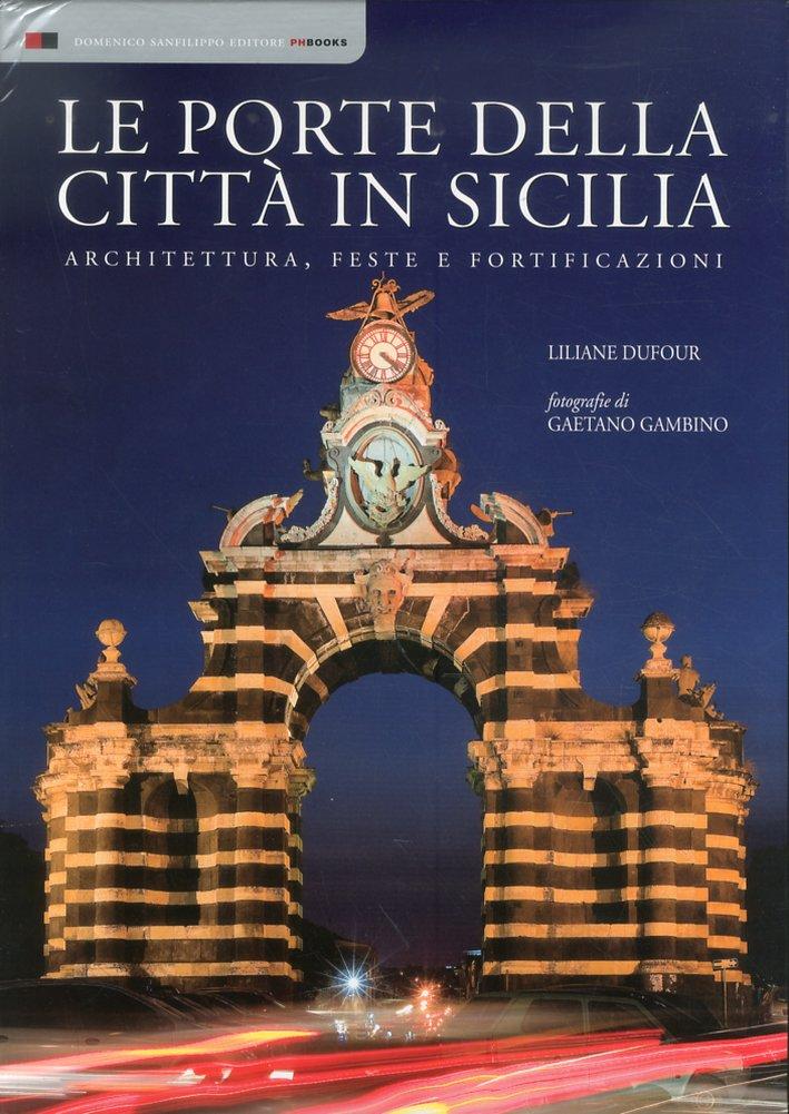 Le Porte della Città in Sicilia. Architettura, Feste e Fortificazioni