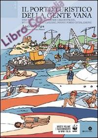 Il porto turistico della gente vana. Una ricerca sulle vicende urbanistiche, istituzionali e sociali del nuovo porto di Talamone