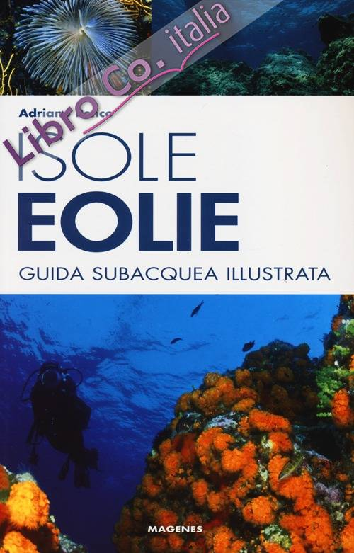 Isole Eolie. Guida subacquea illustrata