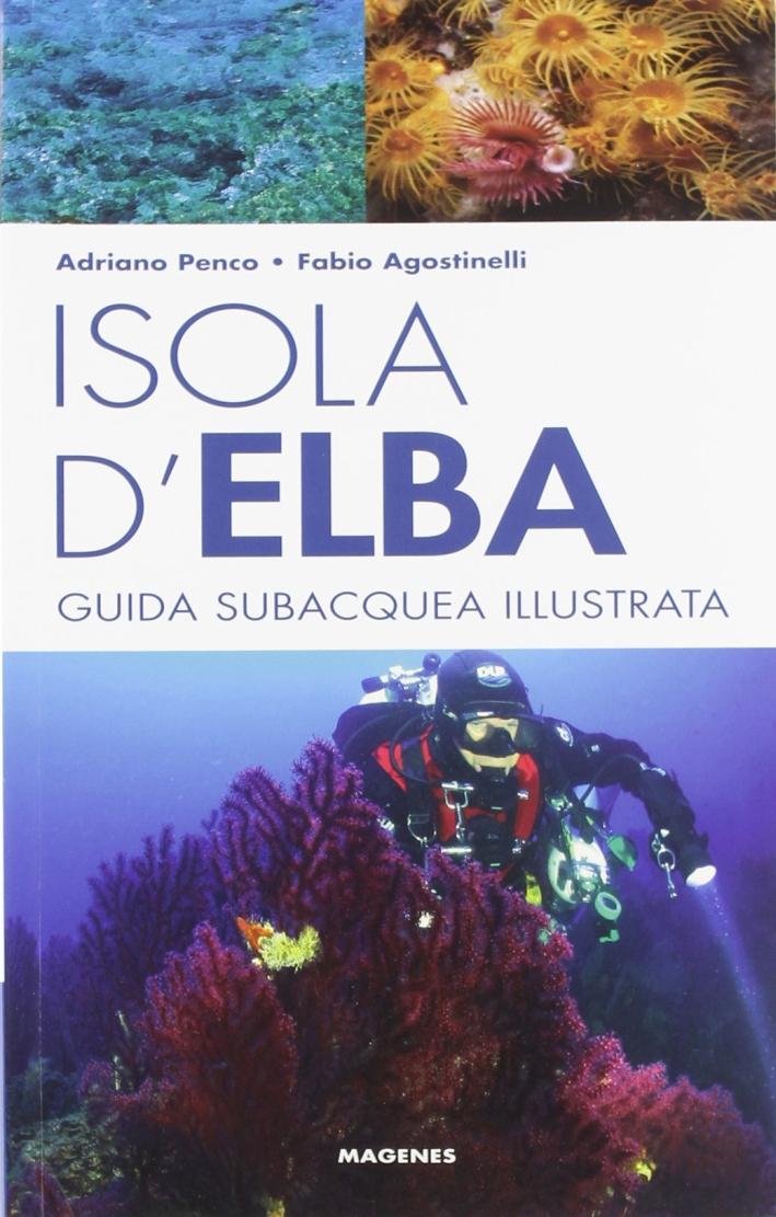 Isola d'Elba. Guida subacquea illustrata