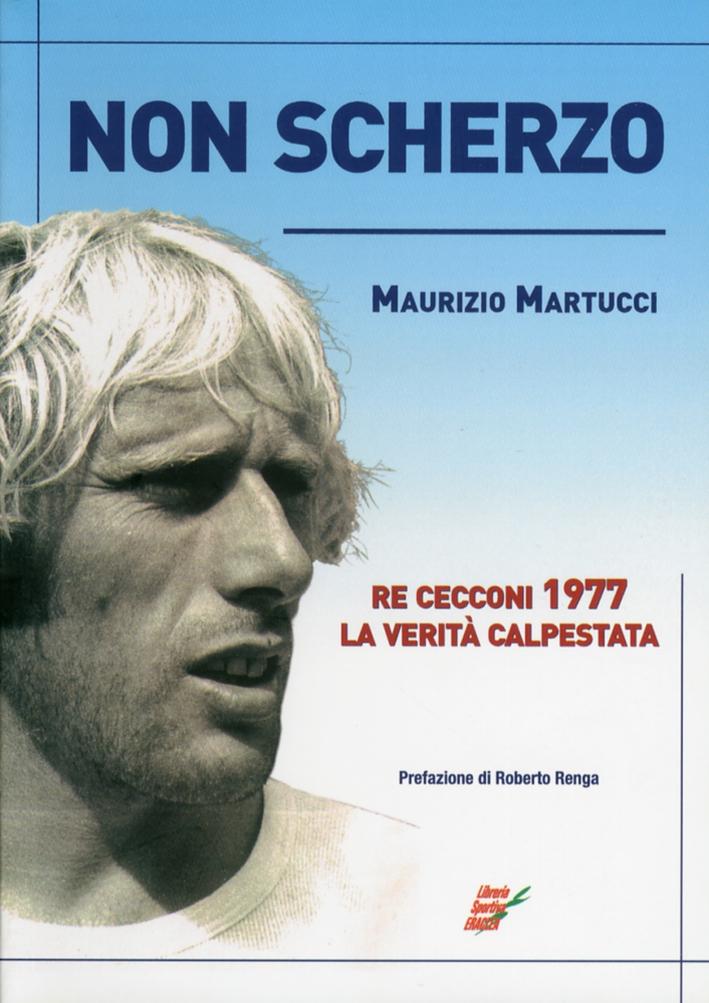 Non Scherzo. Re Cecconi 1977. La Verità Calpestata.