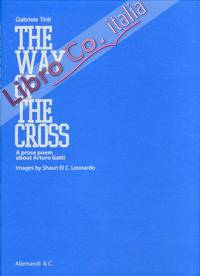 The way of the cross. A prose poem about Arturo Gatti. [Ed. Italiana e Inglese].