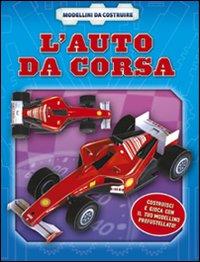 L'auto da corsa. Ediz. illustrata. Con gadget