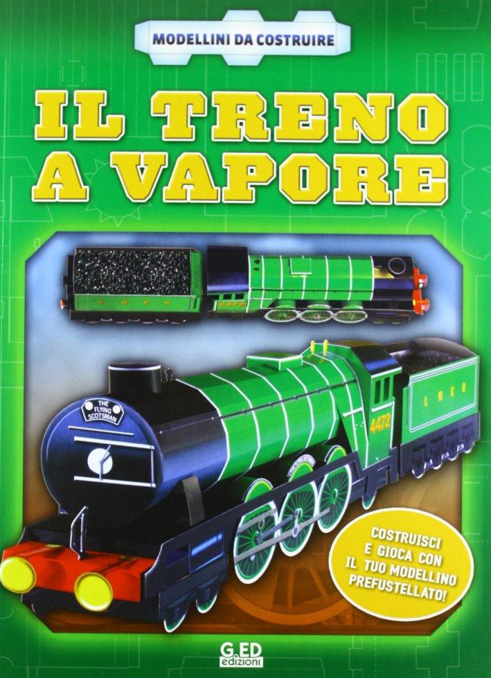 Il treno a vapore. Ediz. illustrata. Con gadget