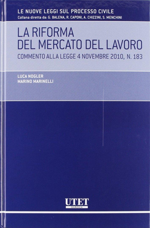 La riforma del mercato del lavoro. Commento alla legge 4 novembre 2010, n. 183