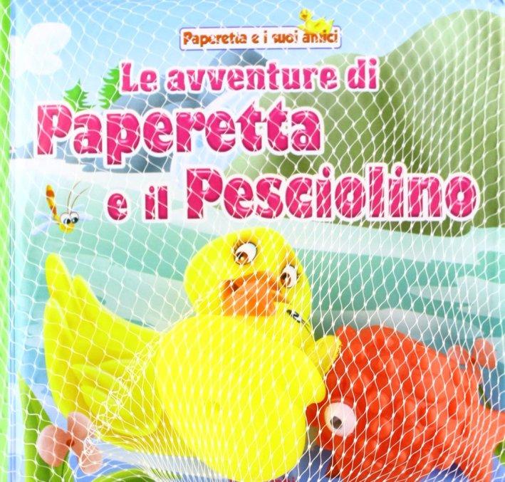 Le avventure di Paperetta e Pesciolino. Paperetta e i suoi amici. Con gadget.