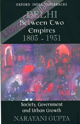 Delhi Between Two Empires, 1803-1931