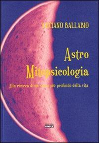 Astro mitopsicologia. alla ricerca di un senso più profondo della vita.