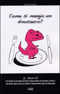 Come si mangia un dinosauro? 5 morsi per avere un secondo introito senza avere un secondo lavoro e per avere una vita in cui tempo e denaro non sono un problema