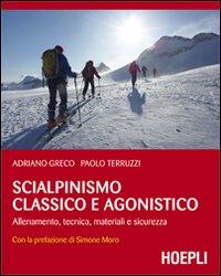 Scialpinismo classico e agonistico. Allenamento, tecnica, materiali e sicurezza.