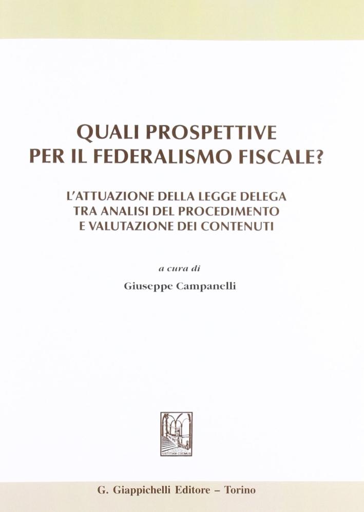 Quali prospettive per il federalismo fiscale? L'attuazione della legge delega tra analisi del procedimento e valutazione dei contenuti.