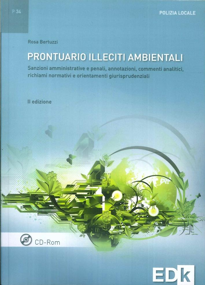 Prontuario illeciti ambientali. Sanzioni amministrative e penali, annotazioni, commenti analitici, richiami normativi e orientamenti giurisprudenziali. Con CD-ROM.
