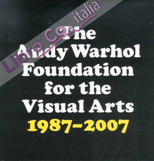 Andy Warhol Fondation for the Visual Art. 20Year Report 1987-2007.