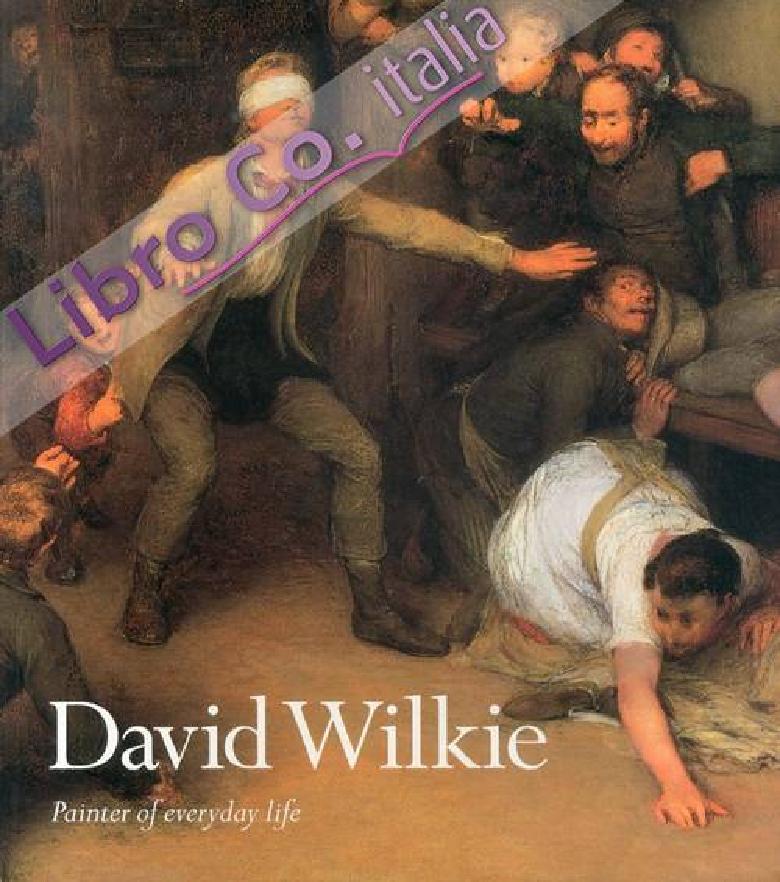 David Wilkie. Painter of everyday life.