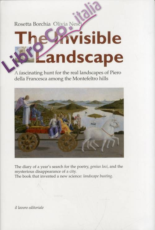 The Invisible Landscape. A Fascinating Hunt For the Real Landscapes of Piero della Francesca Among the Montefeltro Hills.
