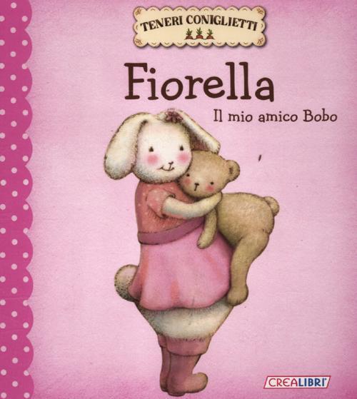 Fiorella. Il mio amico Bobo. Teneri coniglietti. Ediz. illustrata