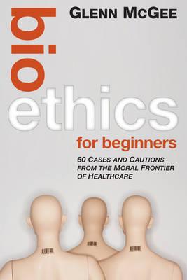 Bioethics for Beginners.