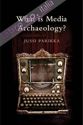 What is Media Archaeology?.