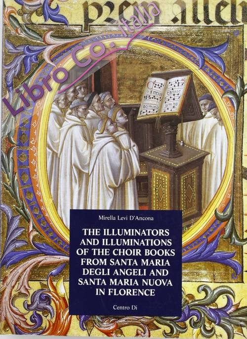 The Choir Books of Santa Maria degli Angeli in Florence. I. The illuminators and illuminations of the choir books from Santa Maria degli Angeli and Santa Maria Nuova in Florence, and their documents