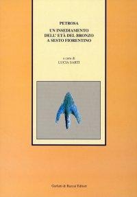 Petrosa. Un insediamento dell'età del bronzo a Sesto Fiorentino.