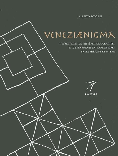 Veneziaenigma. Treize siècles de mystères, de curiosités et d'événements extraordinaires entre histoire et mythe