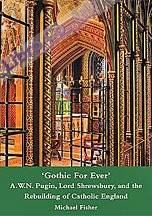 'Gothic For Ever'. A.w.n. Pugin, Lord Shrewsbury and the Rebuilding of Catholic England