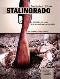 Stalingrado. L'assedio più lungo della seconda guerra mondiale.