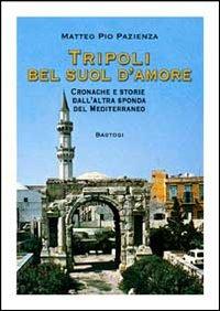 Tripoli bel suol d'amore. Cronache e storie dall'altra sponda del Mediterraneo.