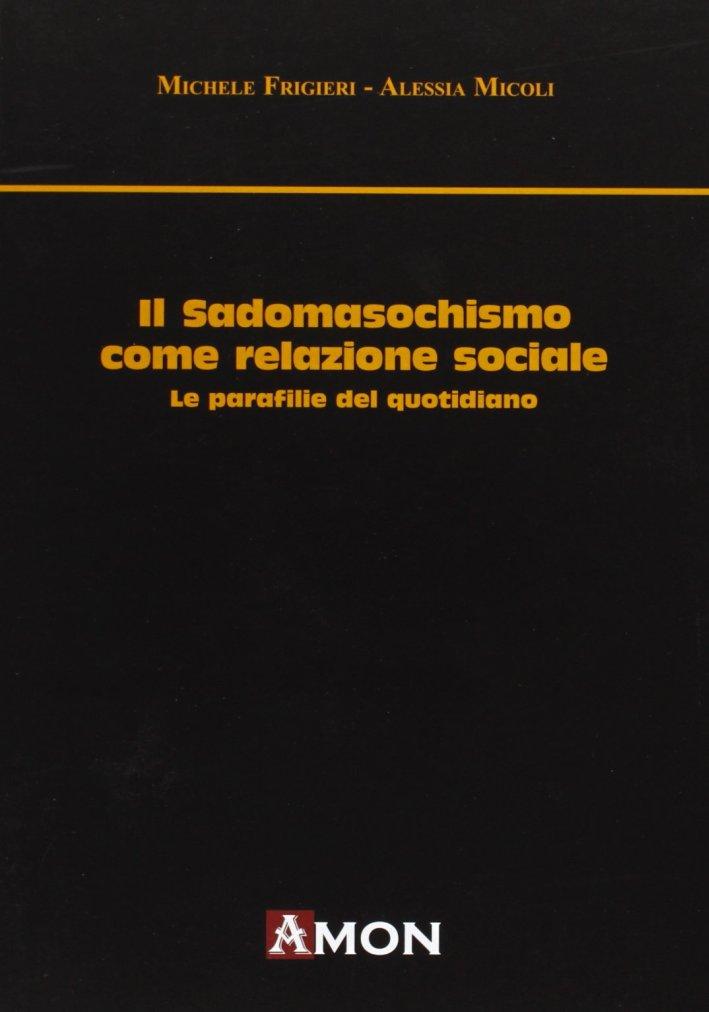 Il sadomasochismo come relazione sociale. Le parafilie del quotidiano.