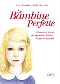 Le bambine perfette. Frammenti di vita tra anoressia e bulimia. Come intervenire?