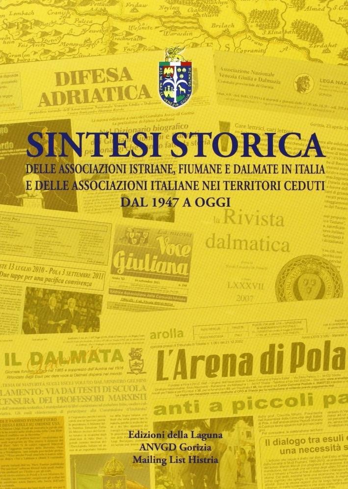 Sintesi storica delle associazioni istriane, fiumane e dalmate in Italia edelle associazioni italiane nei territori ceduti dal 1947 a oggi