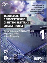 Tecnologie e progettazione di sistemi elettrici ed elettronici. Per l'articolazione elettronica degli Istituti Tecnici settore Tecnologico. Vol. 1.