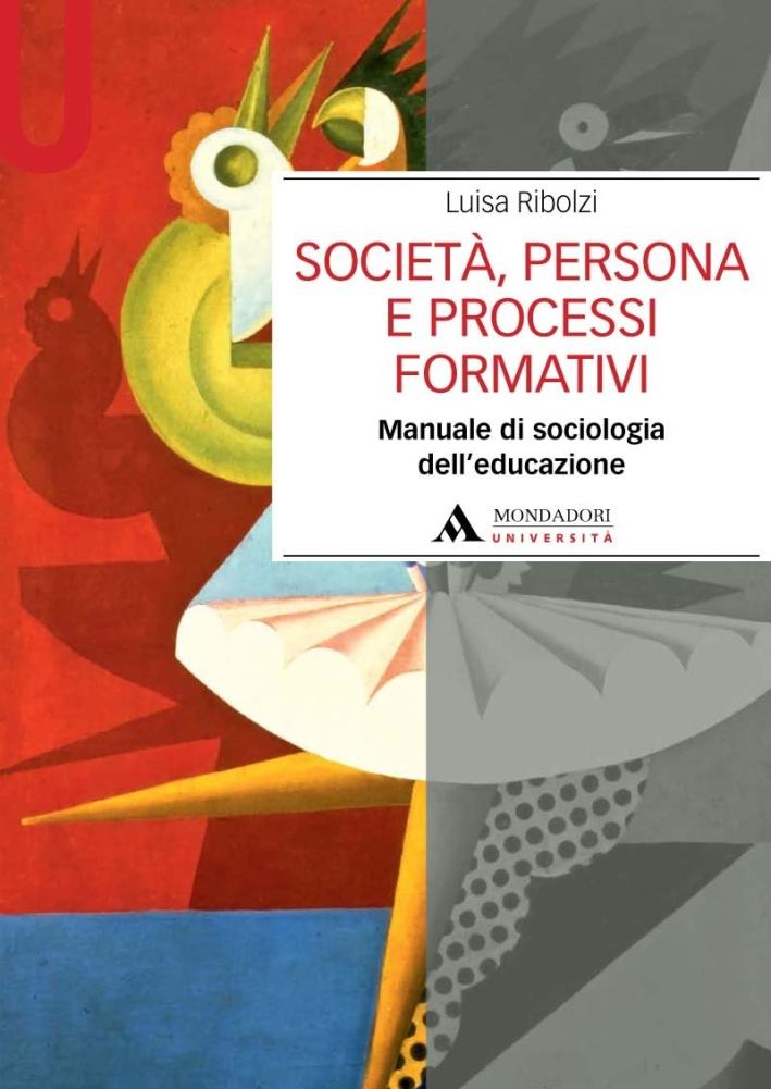 Società, persona e processi formativi. Manuale di sociologia dell'educazione.